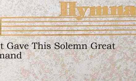 Christ Gave This Solemn Great Command – Hymn Lyrics