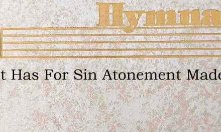Christ Has For Sin Atonement Made – Hymn Lyrics