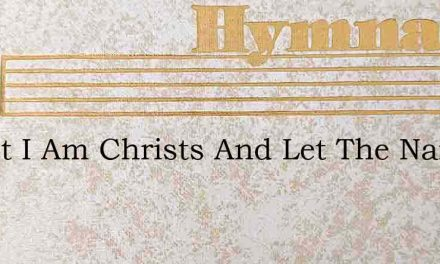 Christ I Am Christs And Let The Name Suf – Hymn Lyrics