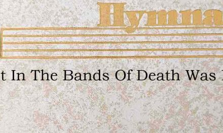 Christ In The Bands Of Death Was Laid – Hymn Lyrics
