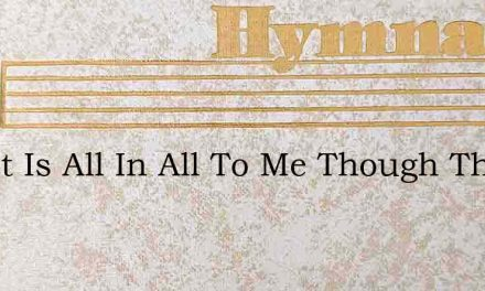 Christ Is All In All To Me Though The Wa – Hymn Lyrics