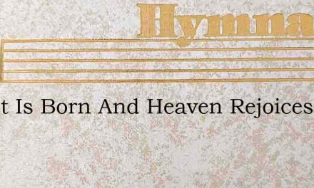 Christ Is Born And Heaven Rejoices – Hymn Lyrics