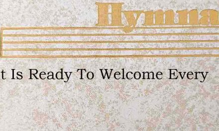 Christ Is Ready To Welcome Every – Hymn Lyrics