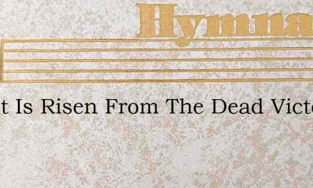 Christ Is Risen From The Dead Victor Ove – Hymn Lyrics