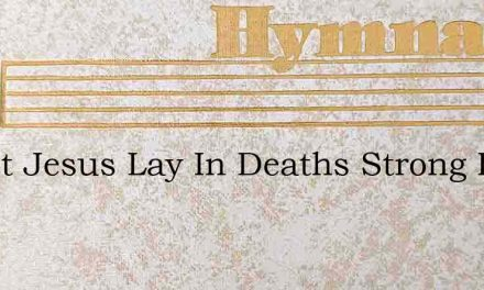 Christ Jesus Lay In Deaths Strong Bands – Hymn Lyrics