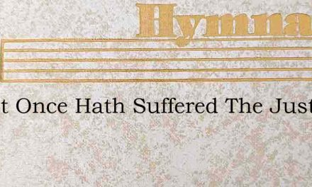 Christ Once Hath Suffered The Just For – Hymn Lyrics