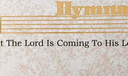 Christ The Lord Is Coming To His Loved O – Hymn Lyrics