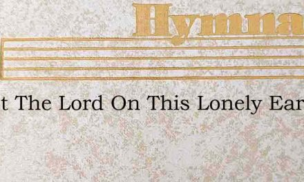 Christ The Lord On This Lonely Earth – Hymn Lyrics