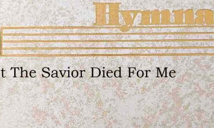 Christ The Savior Died For Me – Hymn Lyrics
