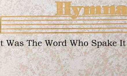 Christ Was The Word Who Spake It – Hymn Lyrics