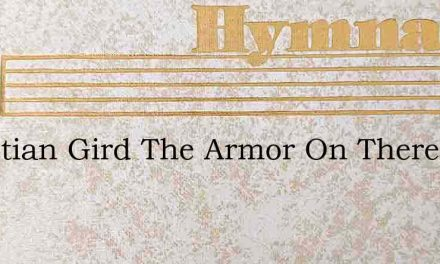 Christian Gird The Armor On Theres A Vic – Hymn Lyrics