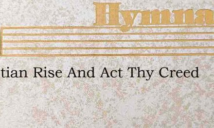 Christian Rise And Act Thy Creed – Hymn Lyrics