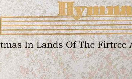 Christmas In Lands Of The Firtree And Pi – Hymn Lyrics