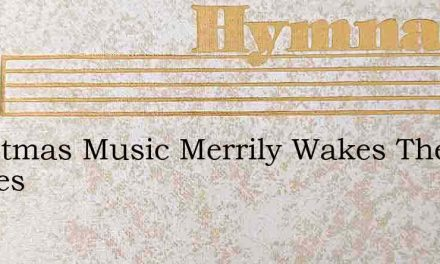 Christmas Music Merrily Wakes The Echoes – Hymn Lyrics