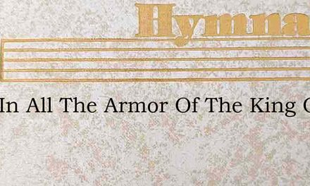 Clad In All The Armor Of The King Of Kin – Hymn Lyrics