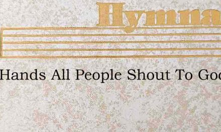 Clap Hands All People Shout To God – Hymn Lyrics