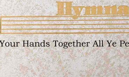 Clap Your Hands Together All Ye People – Hymn Lyrics