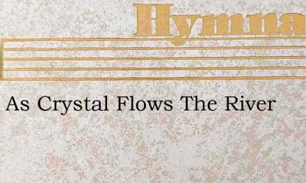 Clear As Crystal Flows The River – Hymn Lyrics