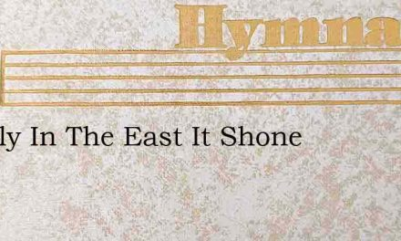 Clearly In The East It Shone – Hymn Lyrics