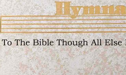 Cling To The Bible Though All Else Be Ta – Hymn Lyrics