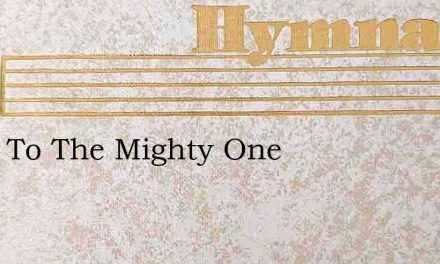 Cling To The Mighty One – Hymn Lyrics