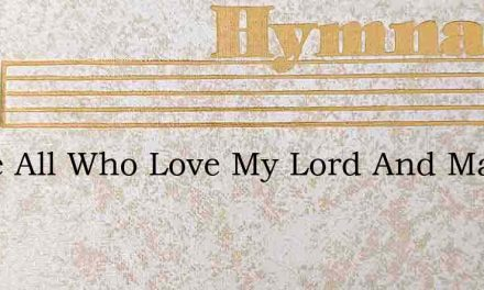 Come All Who Love My Lord And Master – Hymn Lyrics