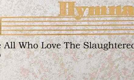 Come All Who Love The Slaughtered Lamb – Hymn Lyrics