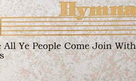 Come All Ye People Come Join With Saints – Hymn Lyrics