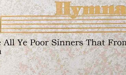 Come All Ye Poor Sinners That From Adam – Hymn Lyrics