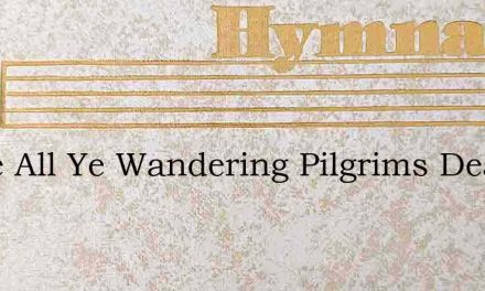 Come All Ye Wandering Pilgrims Dear – Hymn Lyrics