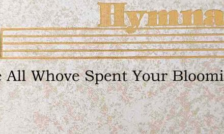 Come All Whove Spent Your Blooming Days – Hymn Lyrics