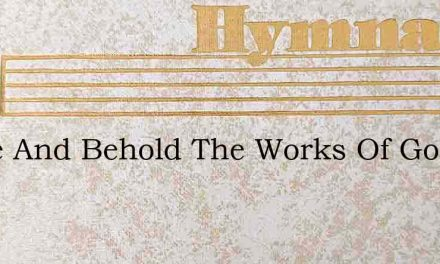 Come And Behold The Works Of God – Hymn Lyrics