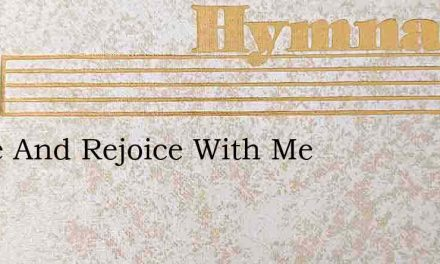 Come And Rejoice With Me – Hymn Lyrics