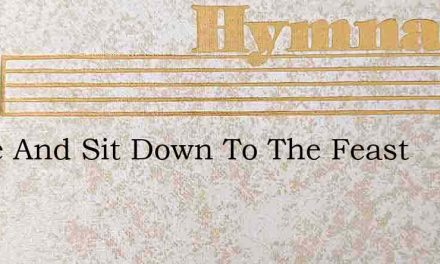 Come And Sit Down To The Feast – Hymn Lyrics