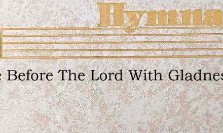 Come Before The Lord With Gladness – Hymn Lyrics