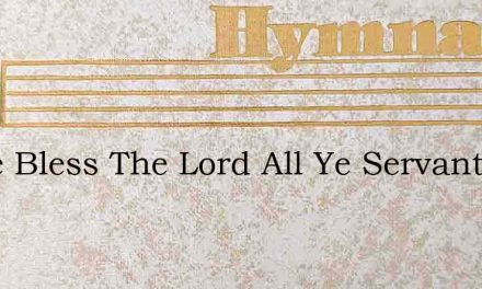 Come Bless The Lord All Ye Servants Of T – Hymn Lyrics