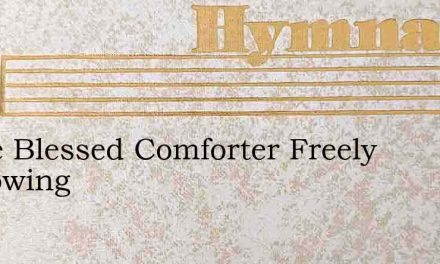 Come Blessed Comforter Freely Bestowing – Hymn Lyrics