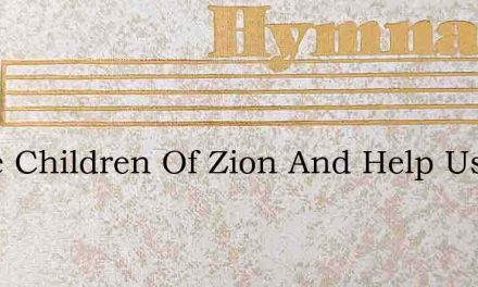 Come Children Of Zion And Help Us To Sin – Hymn Lyrics