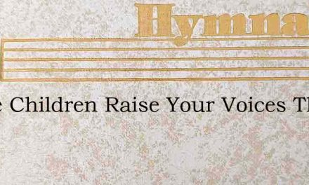 Come Children Raise Your Voices The King – Hymn Lyrics