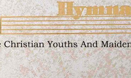 Come Christian Youths And Maidens – Hymn Lyrics