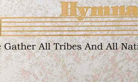 Come Gather All Tribes And All Nations – Hymn Lyrics