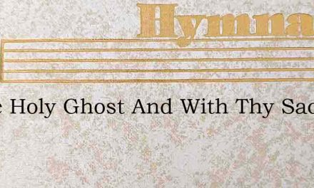 Come Holy Ghost And With Thy Sacred Fire – Hymn Lyrics