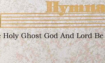 Come Holy Ghost God And Lord Be All – Hymn Lyrics