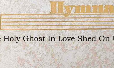 Come Holy Ghost In Love Shed On Us – Hymn Lyrics