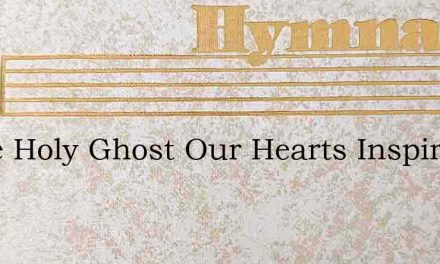 Come Holy Ghost Our Hearts Inspire Let U – Hymn Lyrics