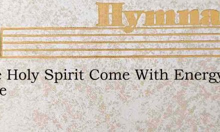 Come Holy Spirit Come With Energy Divine – Hymn Lyrics