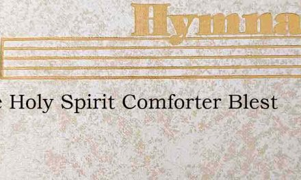 Come Holy Spirit Comforter Blest – Hymn Lyrics