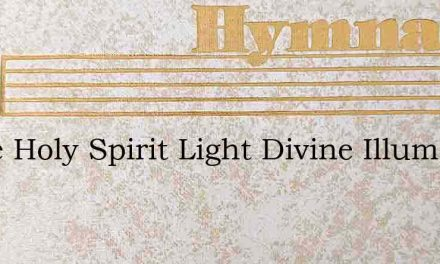 Come Holy Spirit Light Divine Illume Thi – Hymn Lyrics