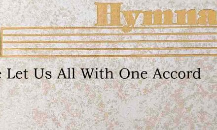 Come Let Us All With One Accord – Hymn Lyrics