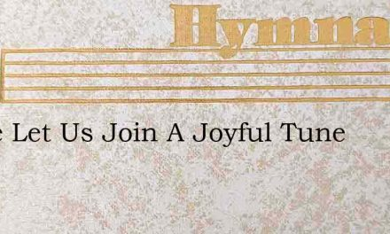 Come Let Us Join A Joyful Tune – Hymn Lyrics